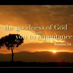 Romans 2:4 Or despisest thou the riches of his goodness and forbearance and longsuffering; not knowing that the goodness of God leadeth thee to repentance?