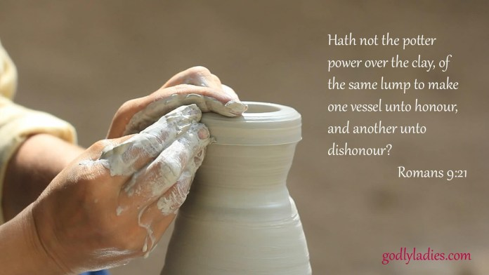 Romans 9:21 Hath not the potter power over the clay, of the same lump to make one vessel unto honour, and another unto dishonour?