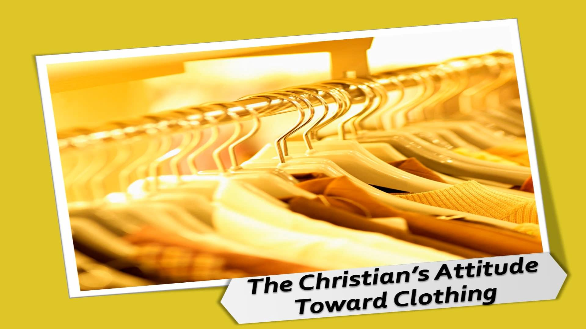 The Christian's Attitude Toward Clothing