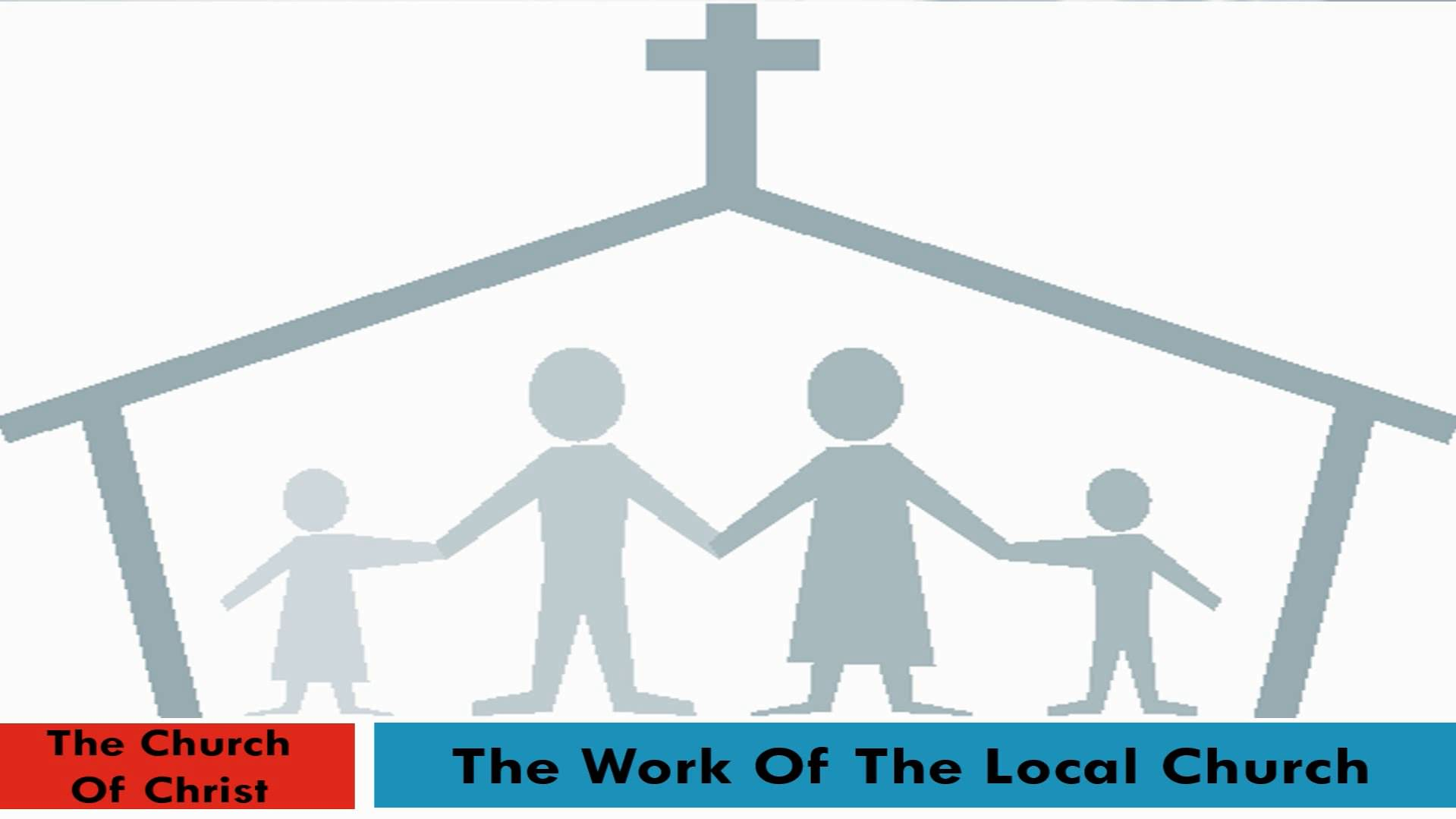 The Church Of Christ (Lesson 7:  The Work Of The Local Church)