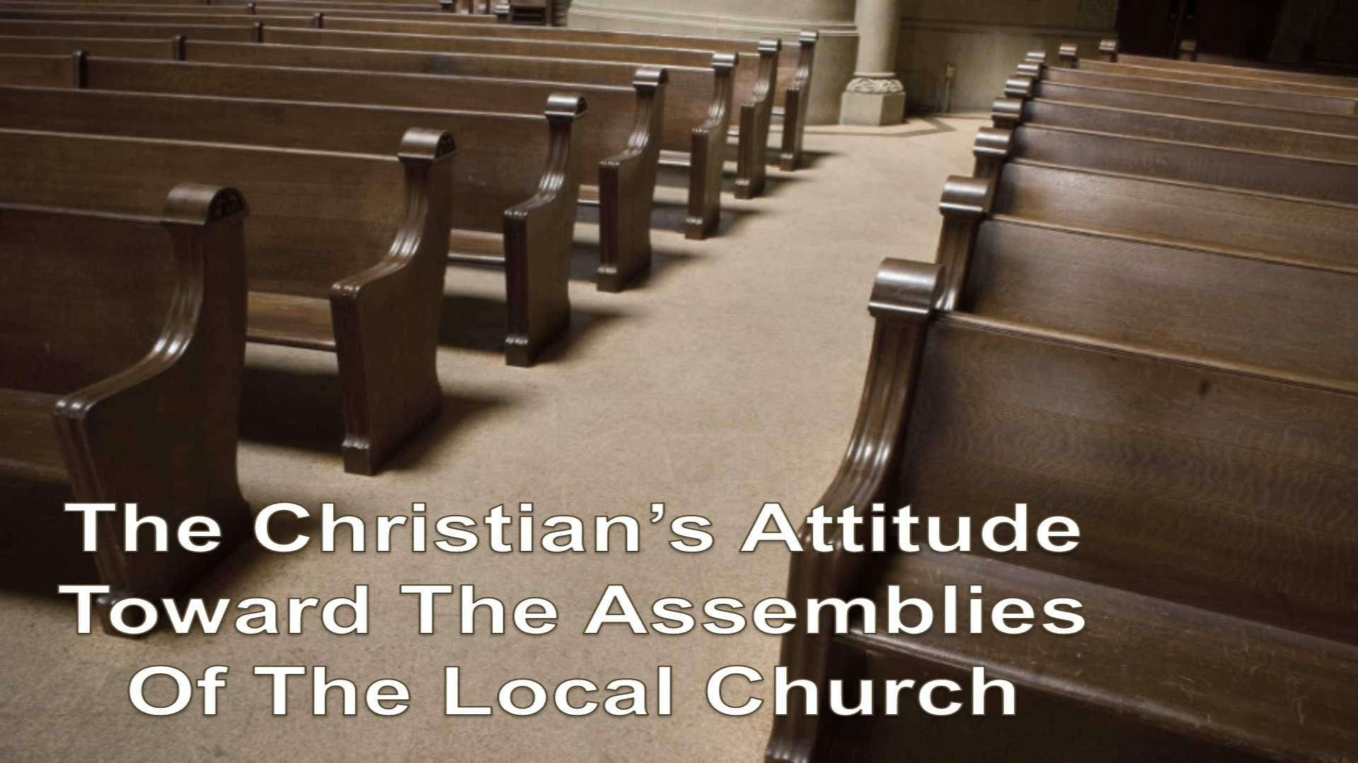 The Christian's Attitude Toward The Assemblies Of The Local Church