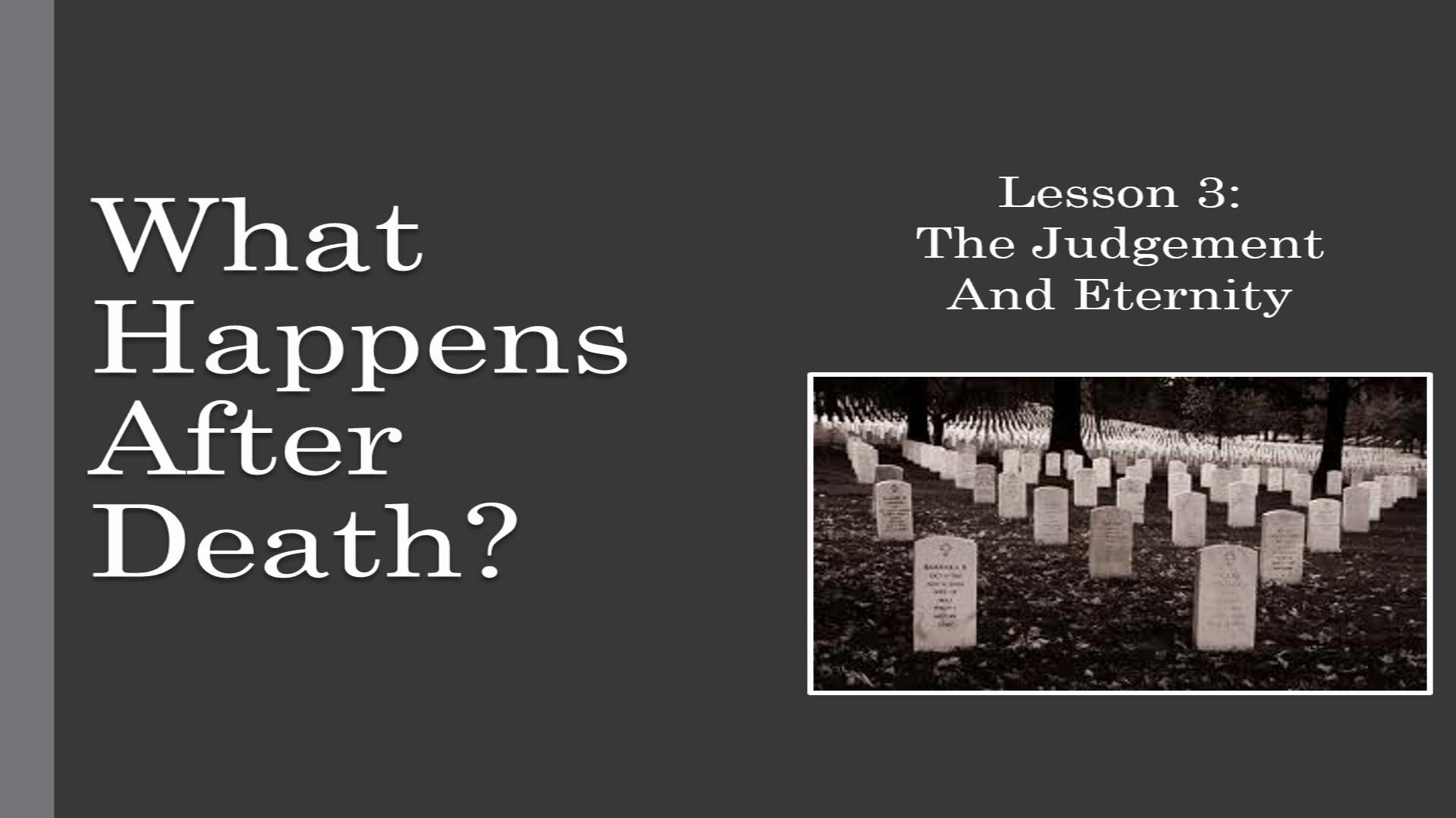 What Happens After Death? (Lesson 3:  The Judgment And Eternity)