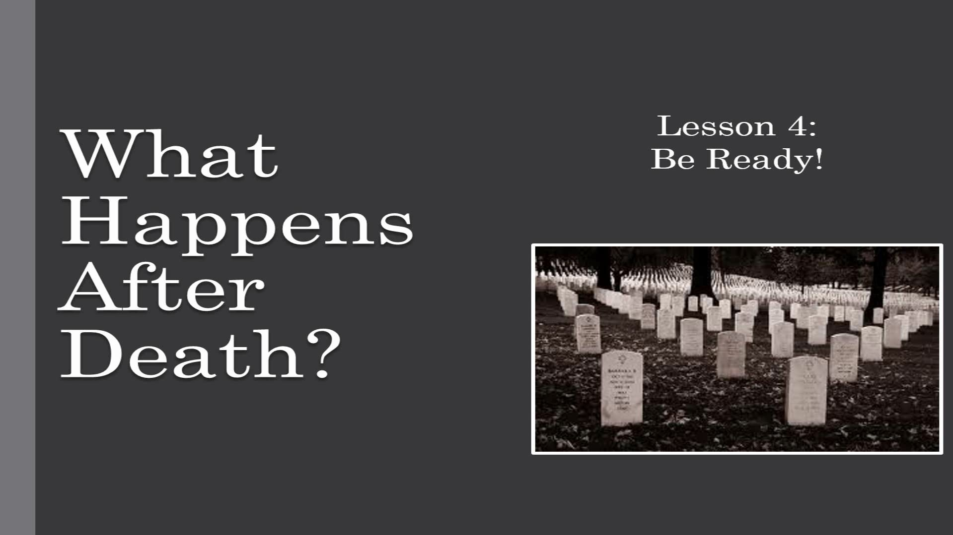 What Happens After Death? (Lesson 4:  Be Ready!)