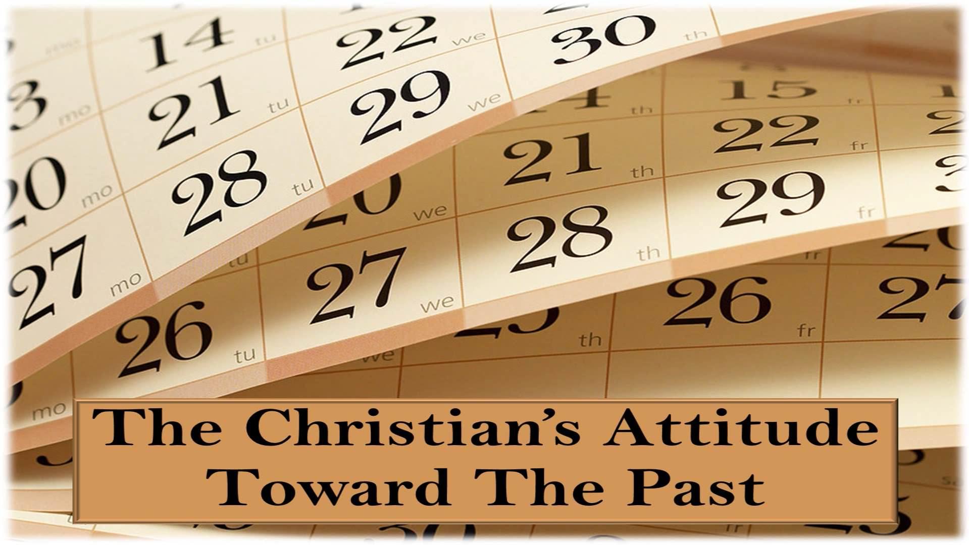 The Christian's Attitude Toward The Past