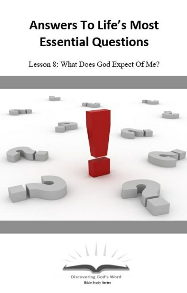 Answers To Life's Most Essential Questions (Lesson 8:  What Does God Expect Of Me?)