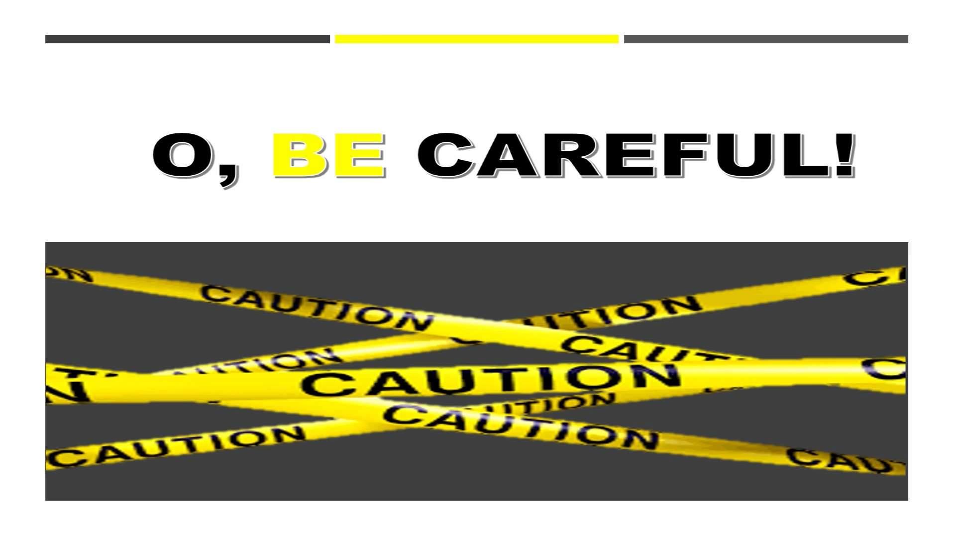 O Be Careful