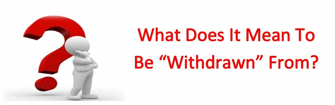 """What Does It Mean To Be """"Withdrawn"""" From?"""