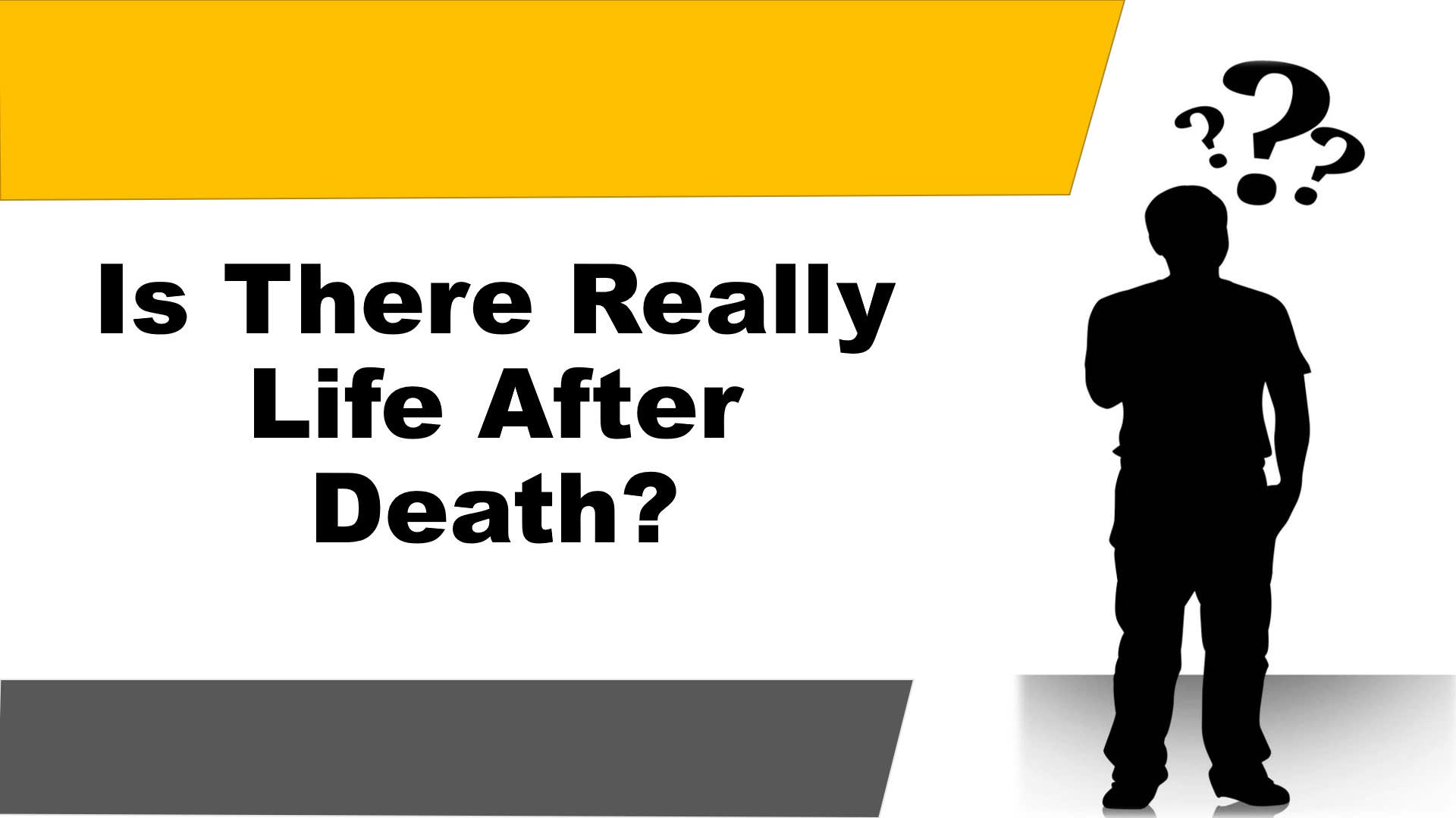 Is There Really Life After Death?