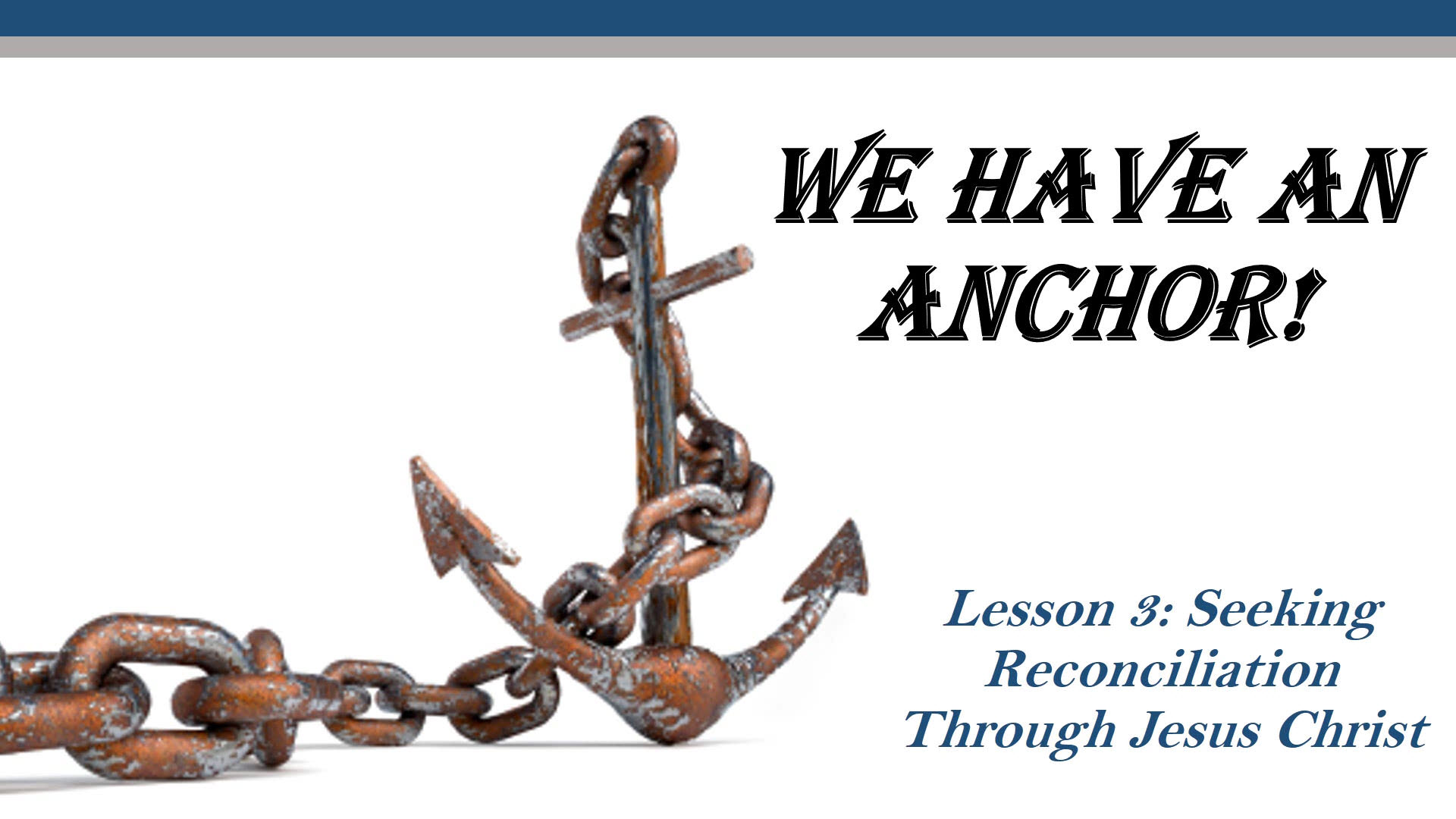 We Have Anchor (Lesson 3: Seeking Reconciliation Through Jesus Christ)