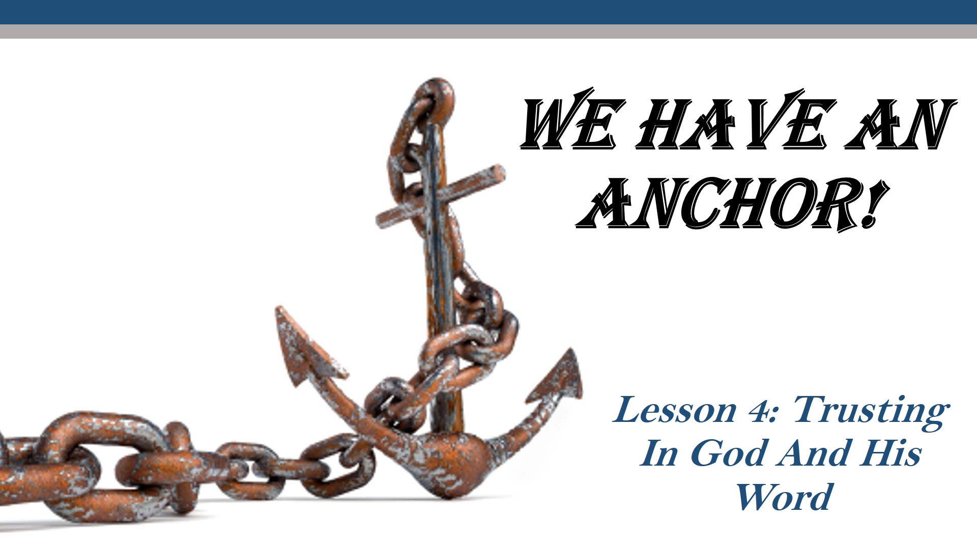 We Have Anchor (Lesson 4: Trusting In God And His Word)