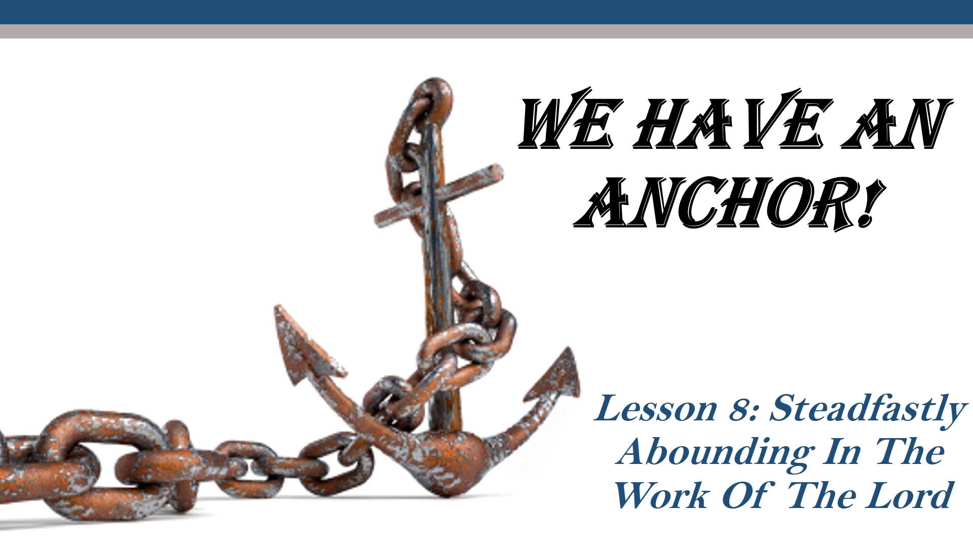 We Have An Anchor (Lesson 8: Steadfastly Abounding In The Work Of The Lord)