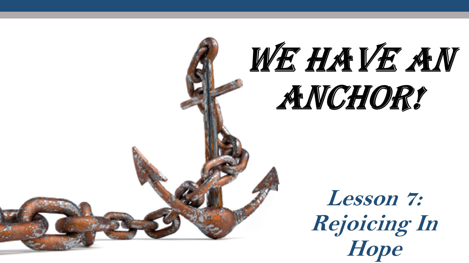 We Have An Anchor (Lesson 7: Rejoicing In Hope)