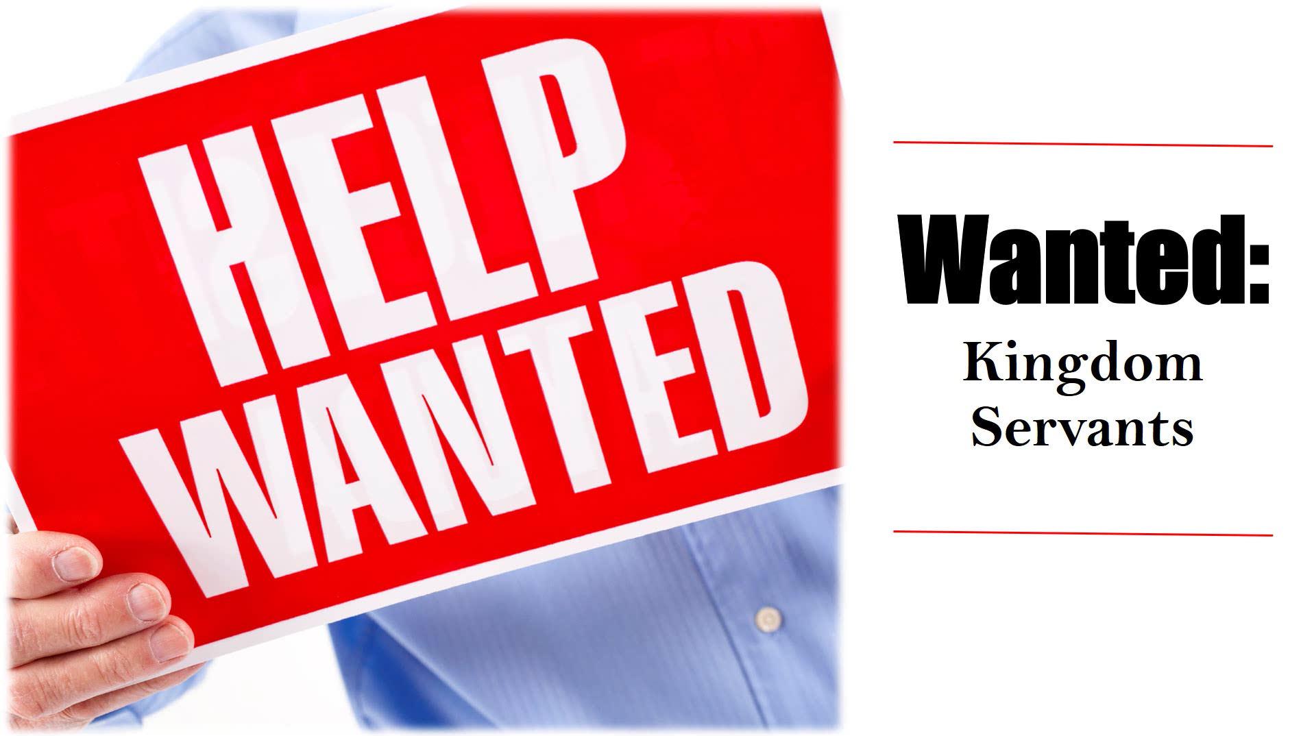 Wanted: Kingdom Servants
