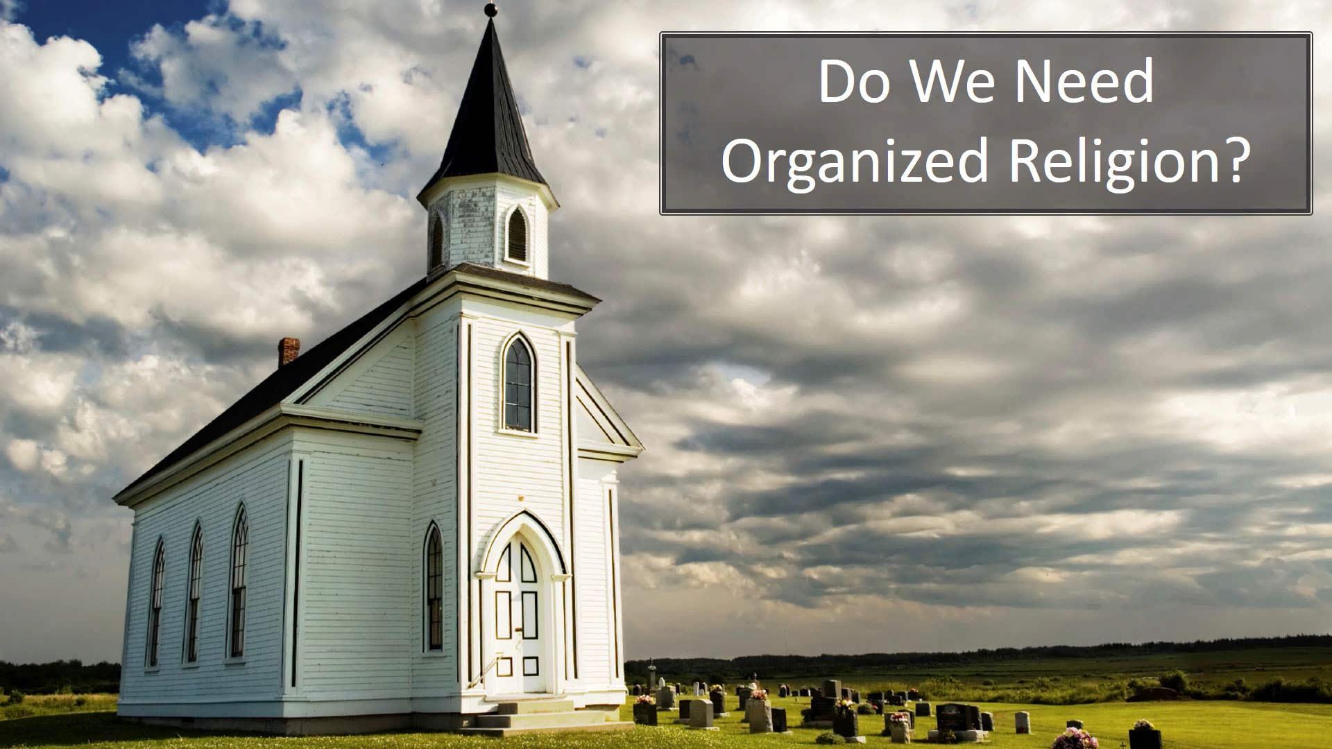 Do We Need Organized Religion?