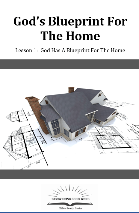 God's Blueprint For The Home (Lesson 1: God Has A Blueprint For The Home)