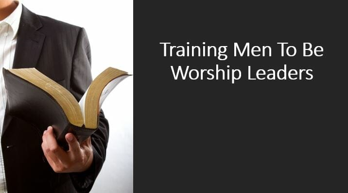 Training Men To Be Worship Leaders Series