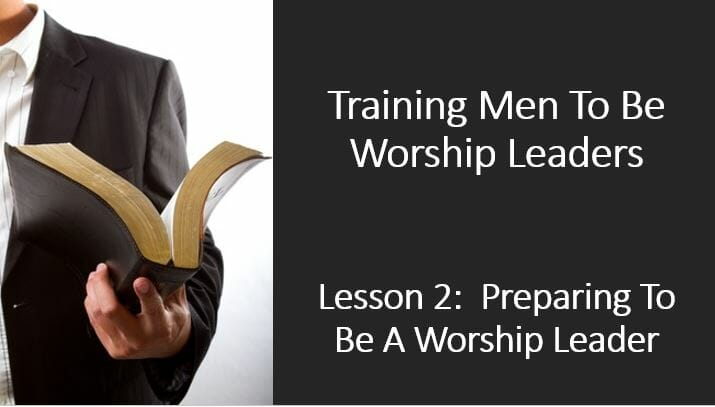 Training Men To Be Worship Leaders (Lesson 2: Preparing To Be A Worship Leader)