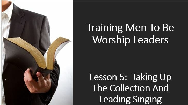 Training Men To Be Worship Leaders (Lesson 5: Taking Up The Collection And Leading Singing)