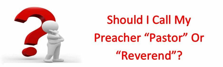 "Should I Call My Preacher ""Pastor"" Or ""Reverend""?"