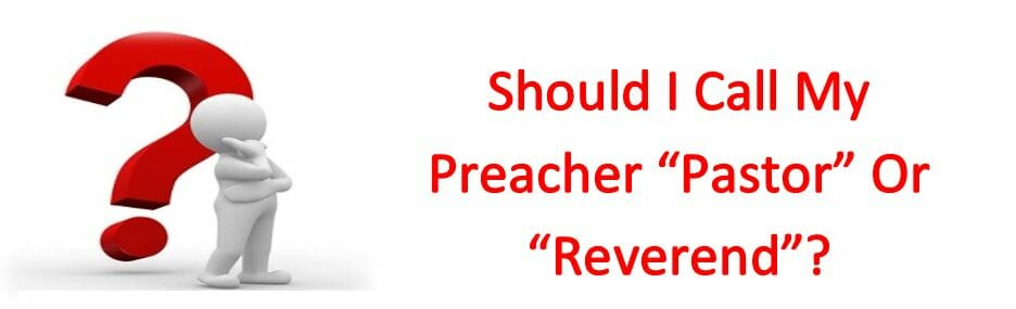 "Should I Call My Preacher ""Pastor"" Or ""Reverend""?"