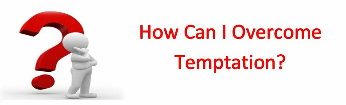 How Can I Overcome Temptation?