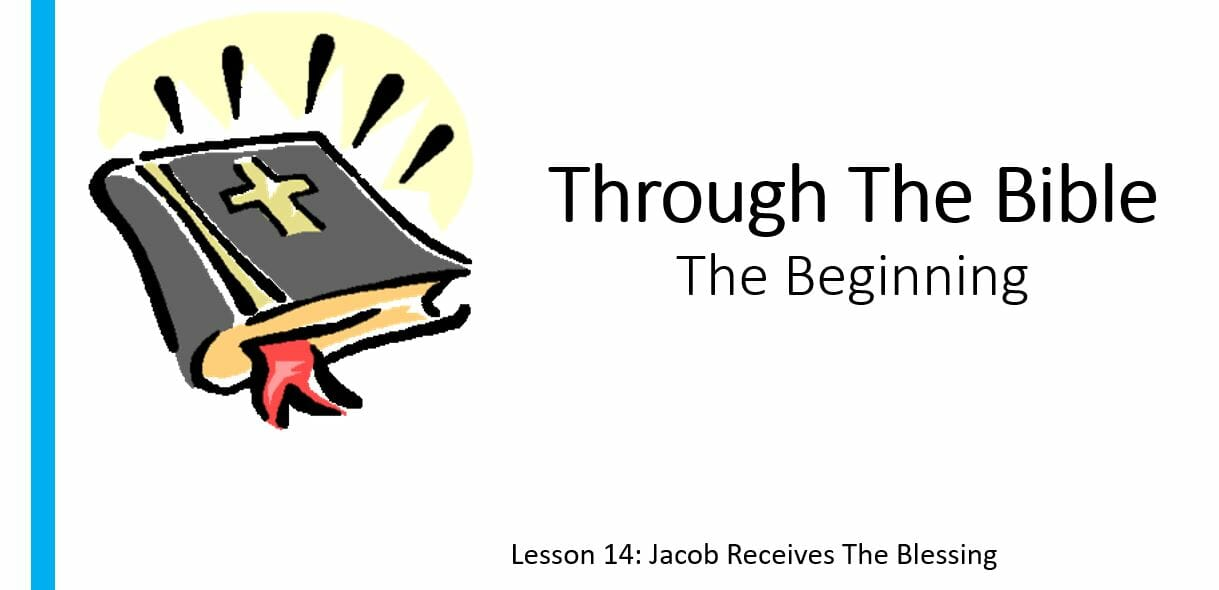 The Beginning (Lesson 14: Jacob Receives The Blessing )
