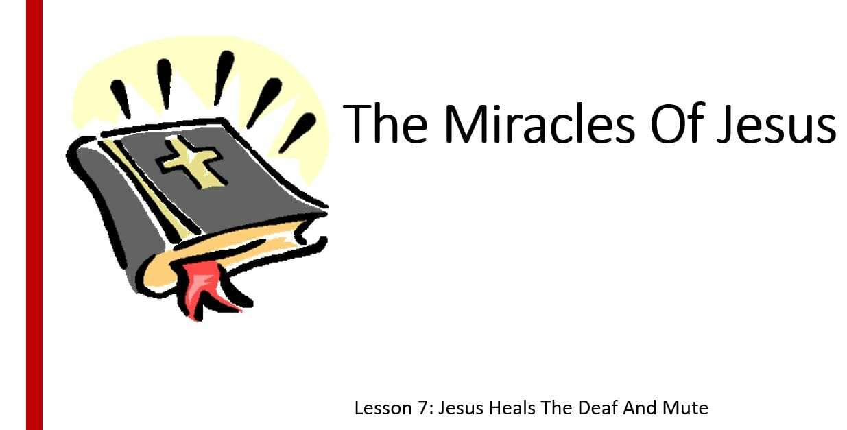 The Miracles Of Jesus ( Lesson 7: Jesus Heals Deaf And Mute)