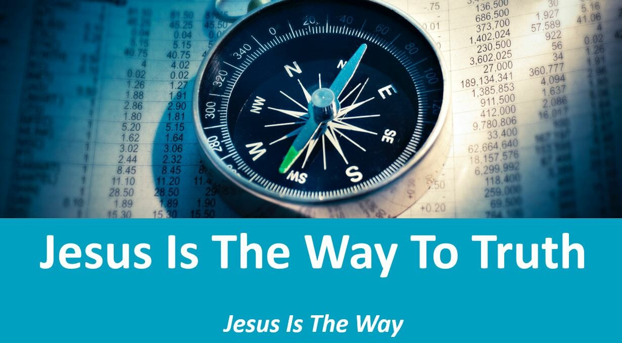 Jesus The Way (Lesson 3: Jesus Is The Way To Truth)