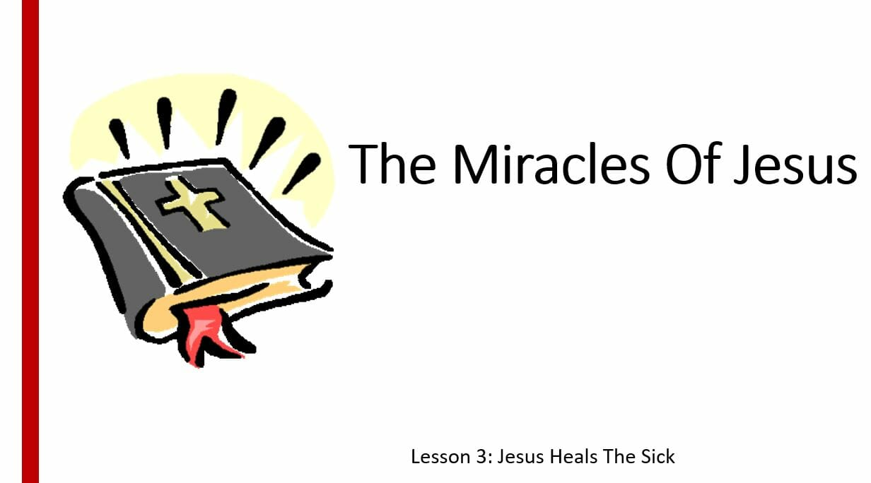 The Miracles Of Jesus (Lesson 3: Jesus Heals The Sick)