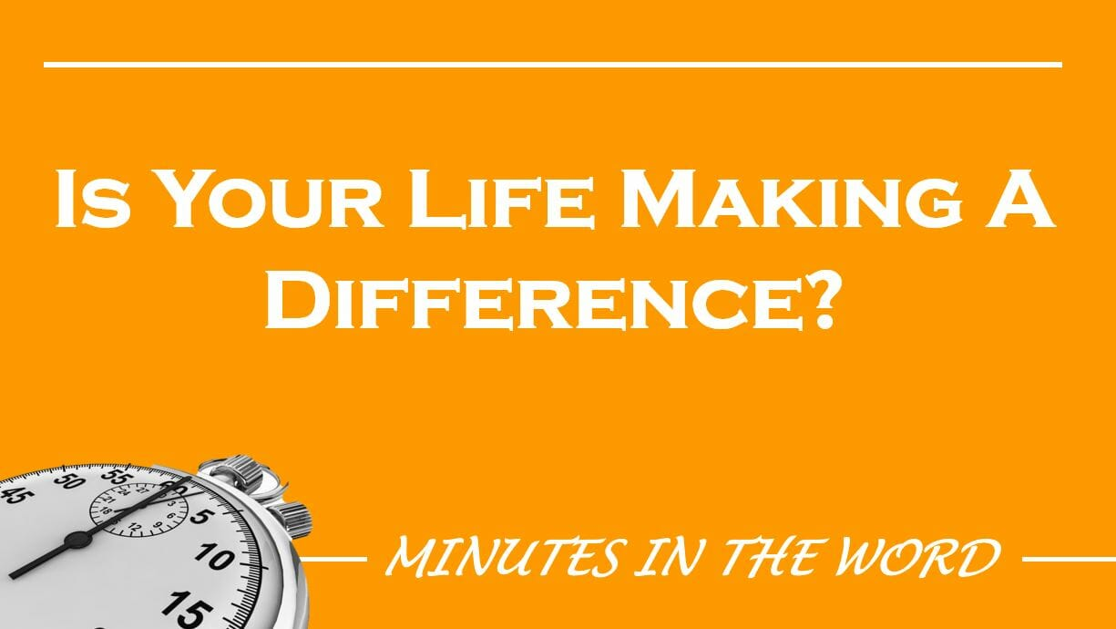 Is Your Life Making A Difference?