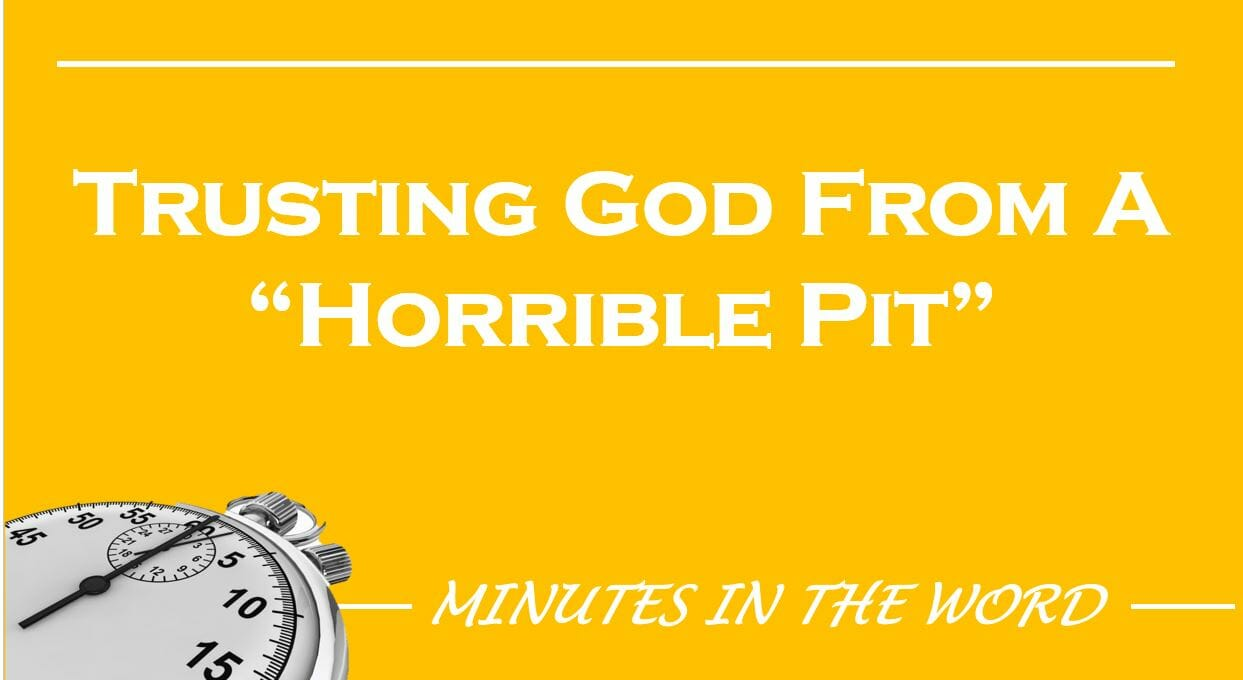 """Trusting God From A """"Horrible Pit"""""""