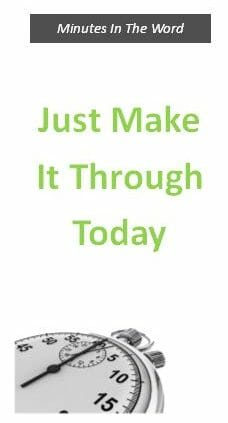 Just Make It Through Today