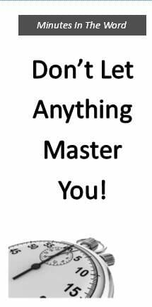 Don't Let Anything Master You!