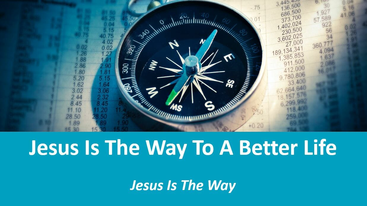 Jesus Is The Way (Lesson 7: Jesus Is The Way To A Better Life)