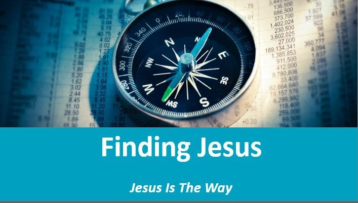Jesus Is The Way (Lesson 1: Finding Jesus)