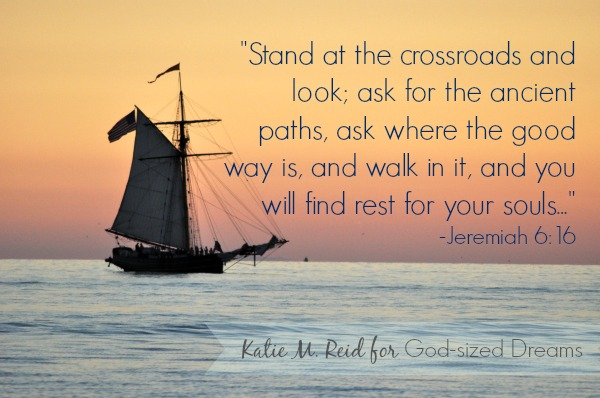 Jeremiah 6:16 image by Katie M Reid for God-sized Dreams