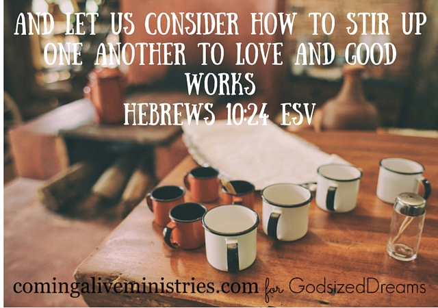 and let us consider how to stir upone another to love and good worksHebrews 10-24 ESV
