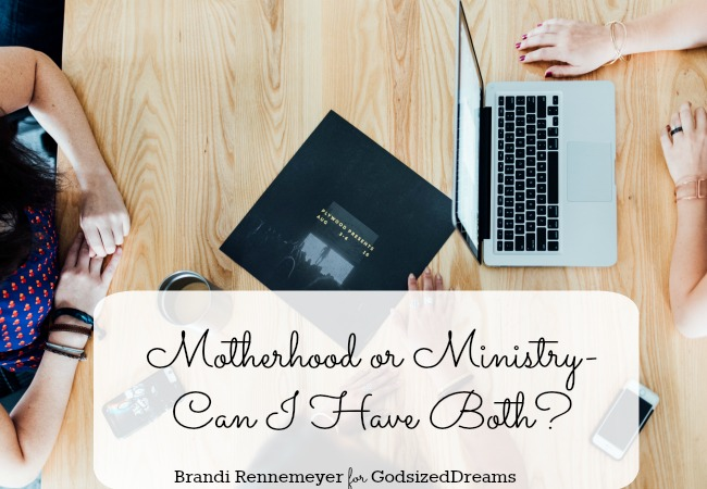 Motherhood or Ministry-Can I Have Both?