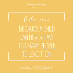 National Foster Care Month - Quote - Foster Care Because A Child Can Never Have Too Many People To Love Them