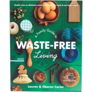A Family Guide to waste-free living by Lauren and Oberon Carter book, Pan Macmillan