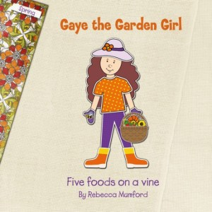 Gaye The Garden Girl, Five Foods on a Vine, Rebecca Mumford