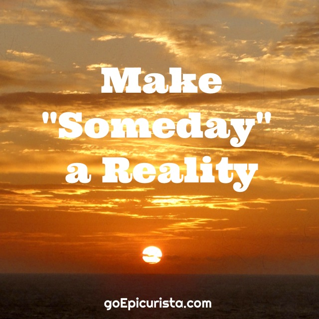 Make Someday a Reality