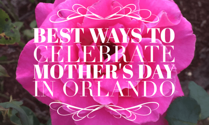 Best Ways to Celebrate Mother's Day in Orlando