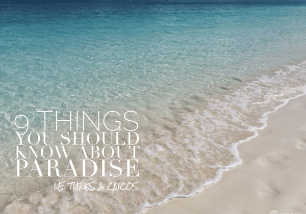 9 Things You Should Know About Paradise, i.e. Turks and Caicos
