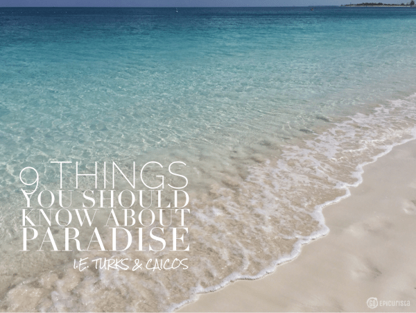9 Things You Should Know About Paradise, Turks and Caicos with www.GoEpicurista.com