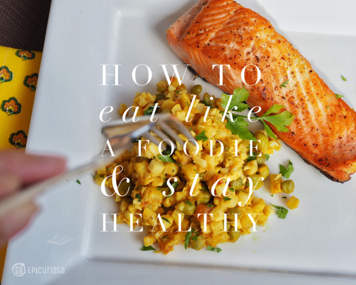 How to Eat Like a Foodie and Stay Healthy #SundaySupper #Nourish2Flourish
