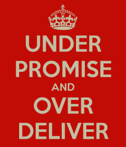 under promise and over deliver