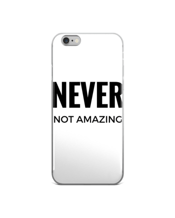 NEVER NOT AMAZING IPHONE CASE