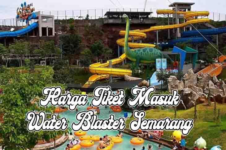Harga Tiket Masuk Water Blaster Semarang