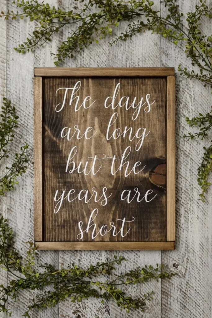 Days are Long but the years are short Handmade Solid Wood Sign